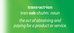 Transaction - the act of obtaining and paying for a product or service.